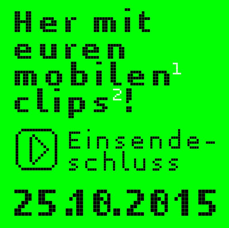 Her mit euren mobilen clips, Einsendeschluss 25.10.2015 mobile clip festival